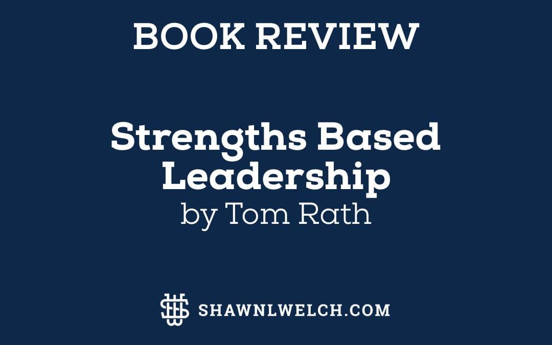 Strengths Based Leadership: Book Summary